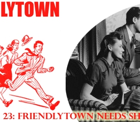 023: Friendlytown Needs Show Ideas!