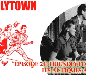 024: Friendlytown Needs its Antiques Appraised!