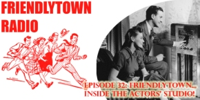 032: Friendlytown Inside the Actors'Studio!