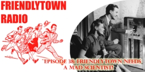 038: Friendlytown Needs a Mad Scientist!