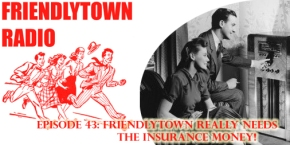 043: Friendlytown Really Needs the Insurance Money!