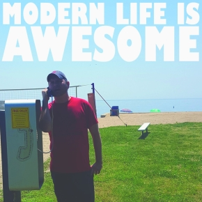 """Modern Life is Awesome"" OUT TODAY!"